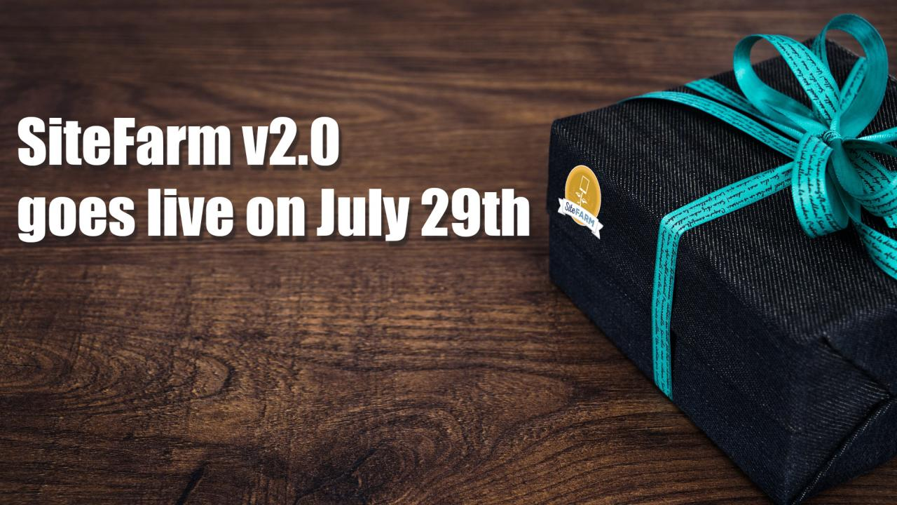 SiteFarm v2.0 will go live on July 29th