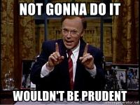 "Meme showing Dana Carvey from SNL portraying Pres. George W. H. Bush saying ""Not gonna do it. Wouldn't be prudent."""
